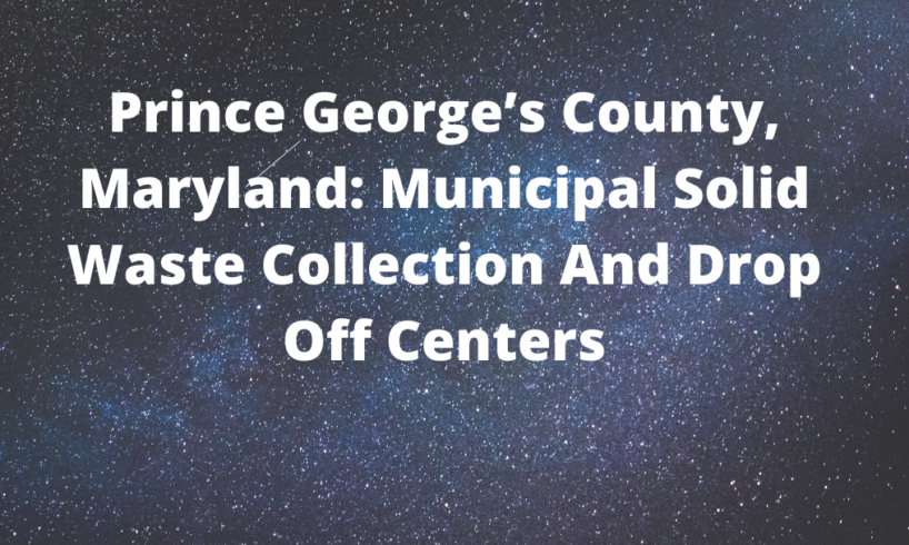 Prince George's County, Maryland: Municipal Solid Waste Collection And Drop Off Centers