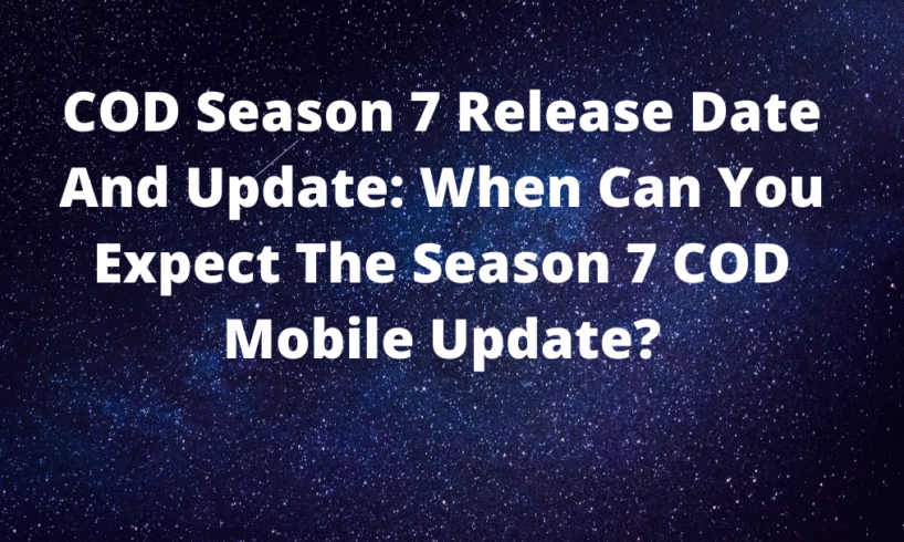 COD Season 7 Release Date And Update: When Can You Expect The Season 7 COD Mobile Update?
