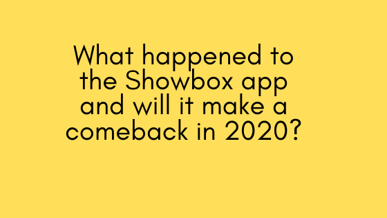 What happened to the Showbox app and will it make a comeback in 2020?