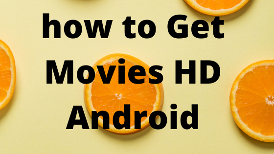 how to Get Movies HD Android