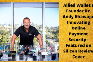 Allied Wallet's Founder Dr. Andy Khawaja: Innovating Online Payment Security - Featured on Silicon Review Cover