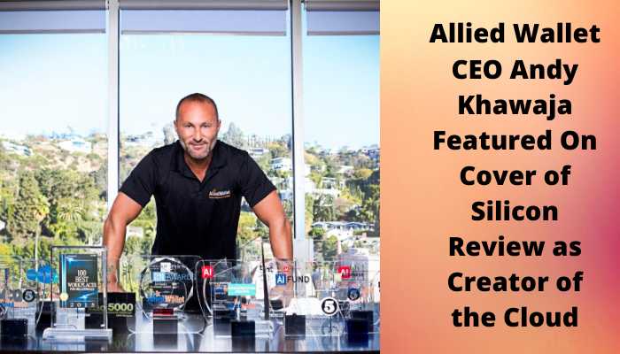 Allied Wallet CEO Andy Khawaja Featured On Cover of Silicon Review as Creator of the Cloud