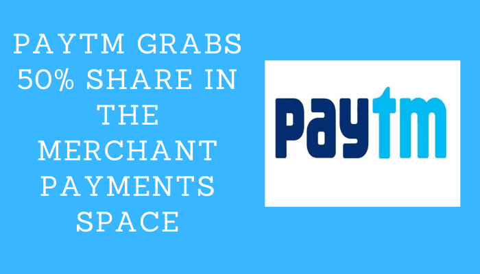 Paytm grabs 50% share in the merchant payments space