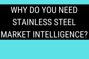 Why Do You Need Stainless Steel Market Intelligence?