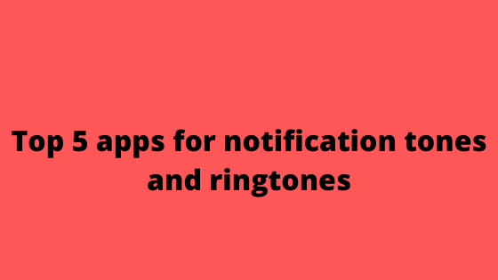 Top 5 apps for notification tones and ringtones