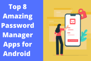 Top 8 Amazing Password Manager Apps for Android